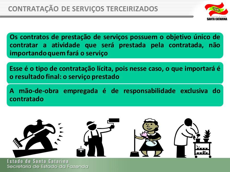 CONTRATAÇÃO DE SERVIÇOS TERCEIRIZADOS Os contratos de prestação de serviços possuem o objetivo único de contratar a atividade que será prestada pela c