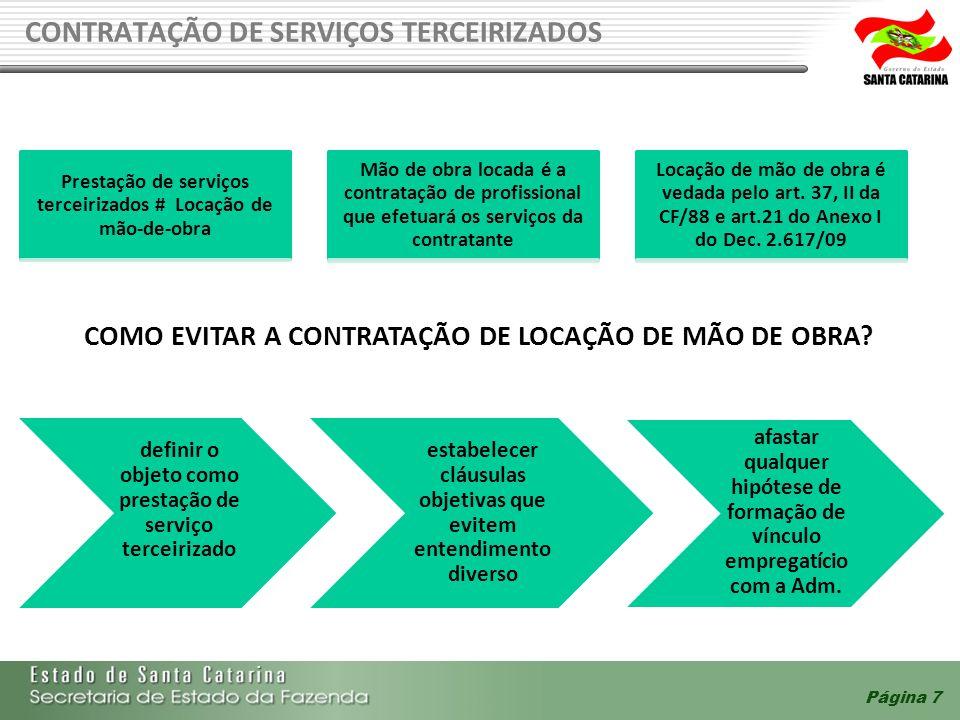Página 7 CONTRATAÇÃO DE SERVIÇOS TERCEIRIZADOS definir o objeto como prestação de serviço terceirizado estabelecer cláusulas objetivas que evitem ente