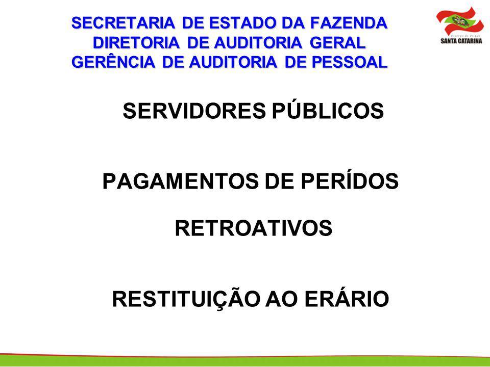 SECRETARIA DE ESTADO DA FAZENDA DIRETORIA DE AUDITORIA GERAL GERÊNCIA DE AUDITORIA DE PESSOAL SERVIDORES PÚBLICOS PAGAMENTOS DE PERÍDOS RETROATIVOS RE