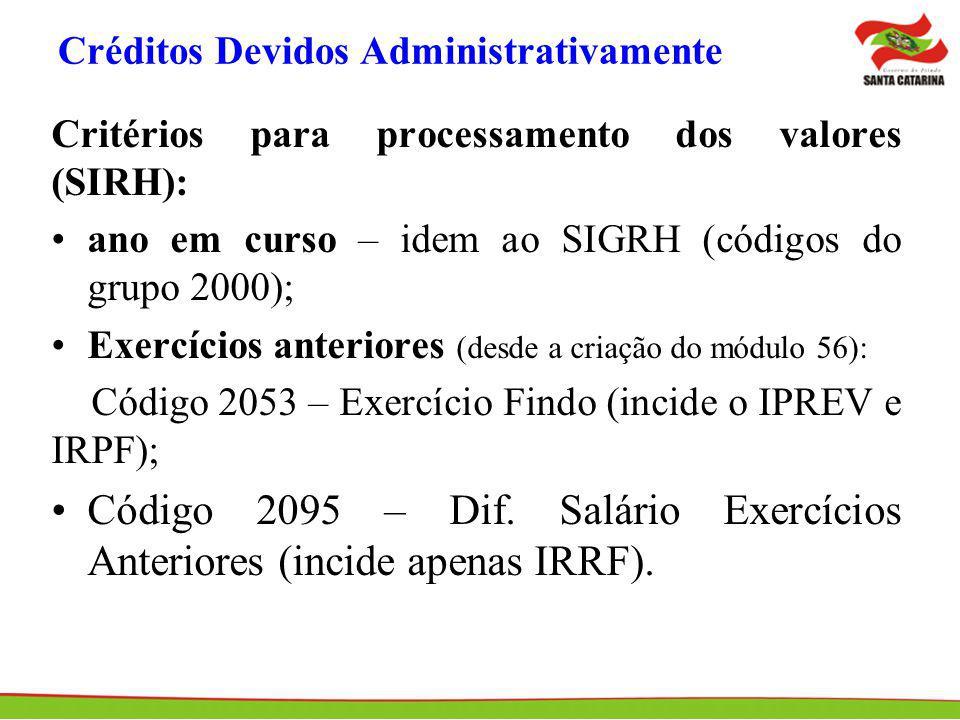 Créditos Devidos Administrativamente Critérios para processamento dos valores (SIRH): ano em curso – idem ao SIGRH (códigos do grupo 2000); Exercícios