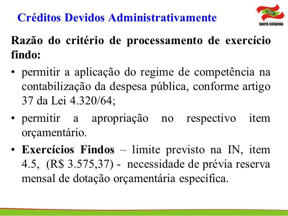 Créditos Devidos Administrativamente Razão do critério de processamento de exercício findo: permitir a aplicação do regime de competência na contabili