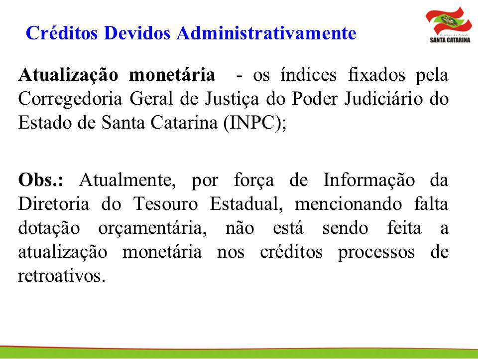 Créditos Devidos Administrativamente Atualização monetária - os índices fixados pela Corregedoria Geral de Justiça do Poder Judiciário do Estado de Sa