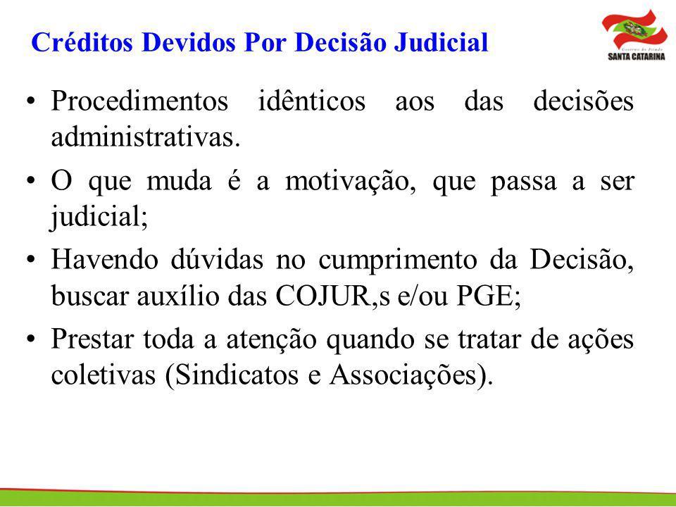 Créditos Devidos Por Decisão Judicial Procedimentos idênticos aos das decisões administrativas. O que muda é a motivação, que passa a ser judicial; Ha