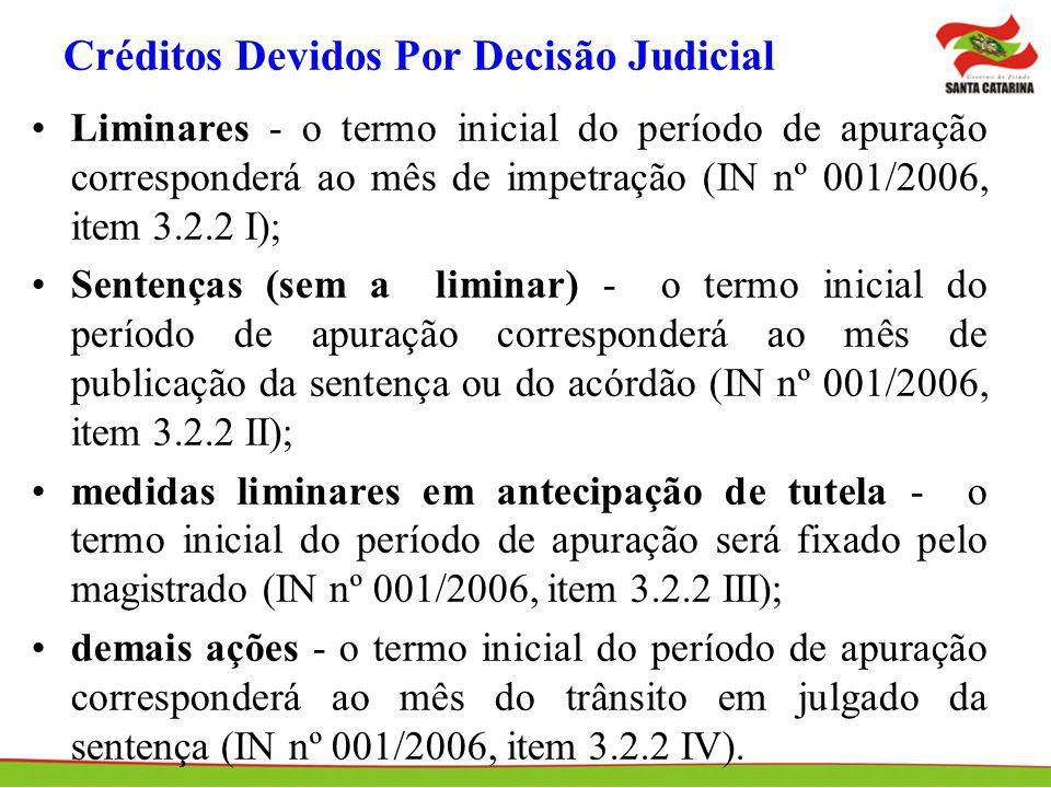 Créditos Devidos Por Decisão Judicial Liminares - o termo inicial do período de apuração corresponderá ao mês de impetração (IN nº 001/2006, item 3.2.