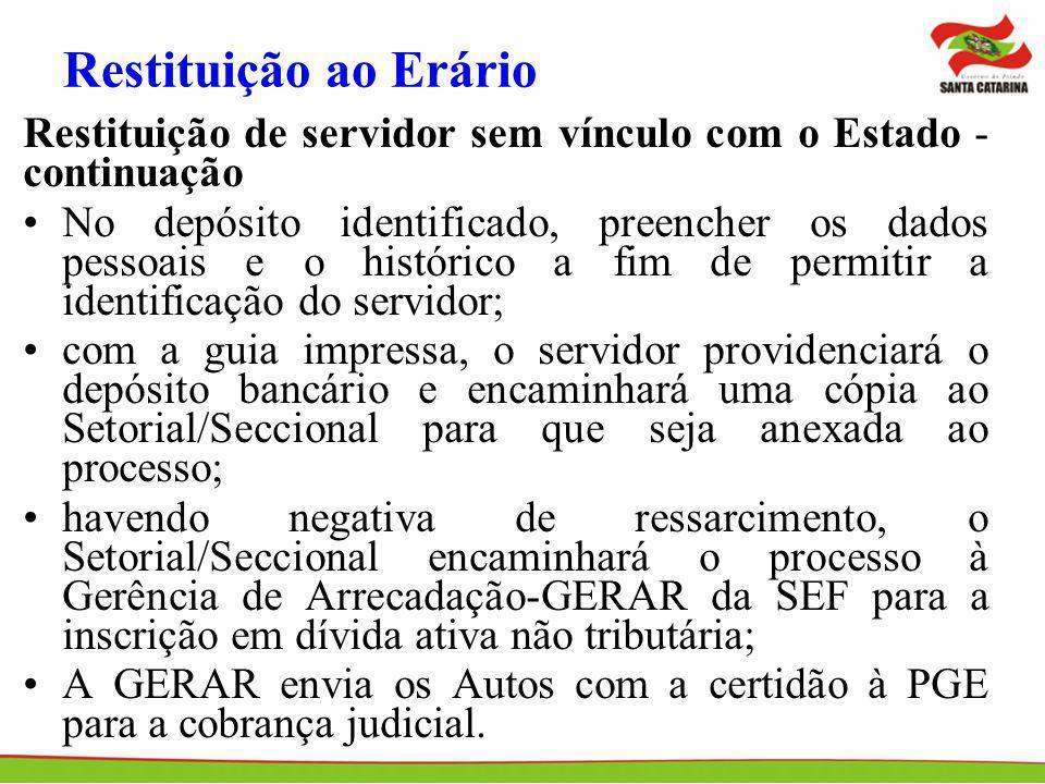 Restituição ao Erário Restituição de servidor sem vínculo com o Estado - continuação No depósito identificado, preencher os dados pessoais e o históri