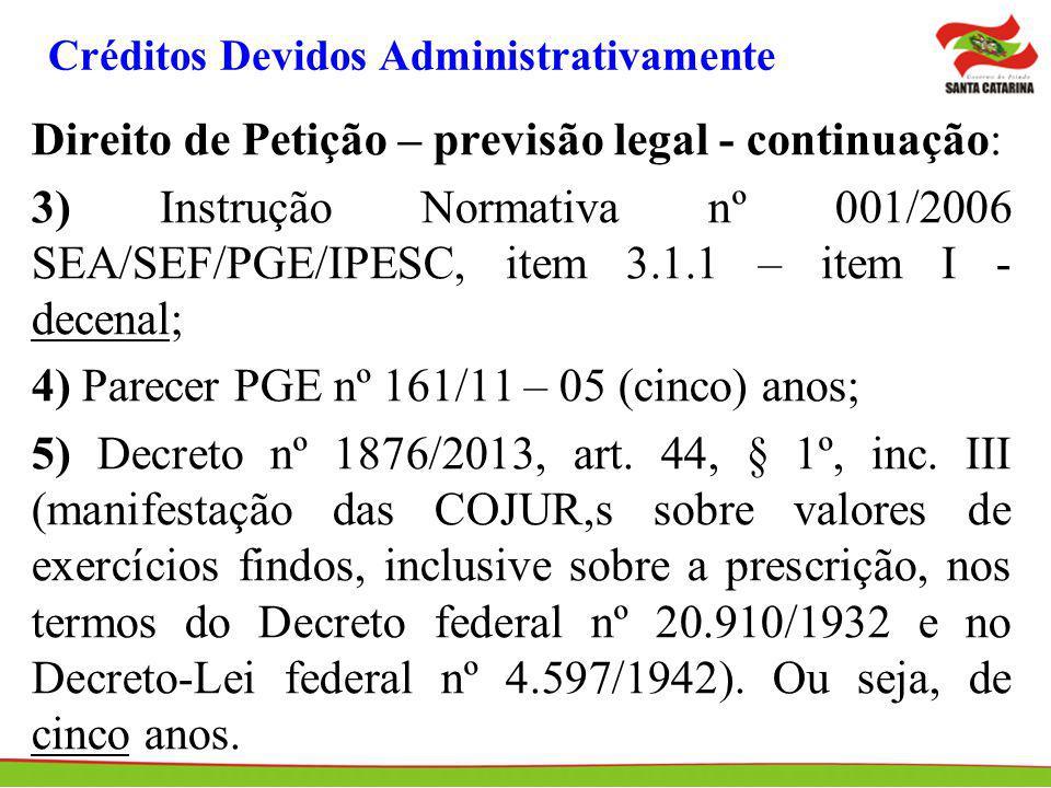 Créditos Devidos Administrativamente Direito de Petição – previsão legal - continuação: 3) Instrução Normativa nº 001/2006 SEA/SEF/PGE/IPESC, item 3.1