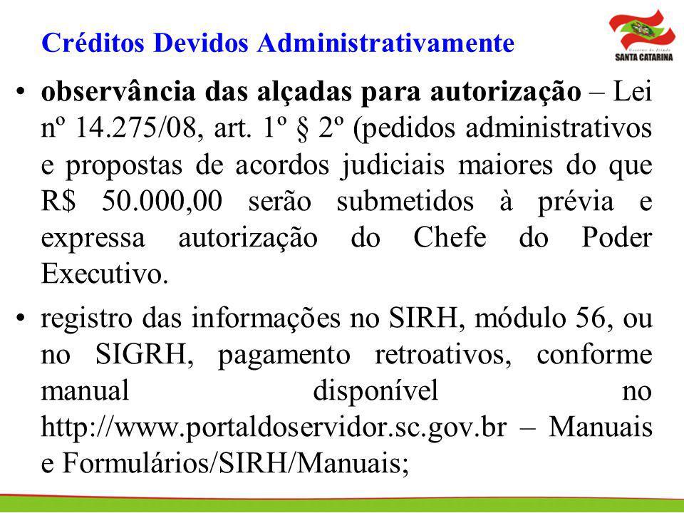Créditos Devidos Administrativamente observância das alçadas para autorização – Lei nº 14.275/08, art. 1º § 2º (pedidos administrativos e propostas de