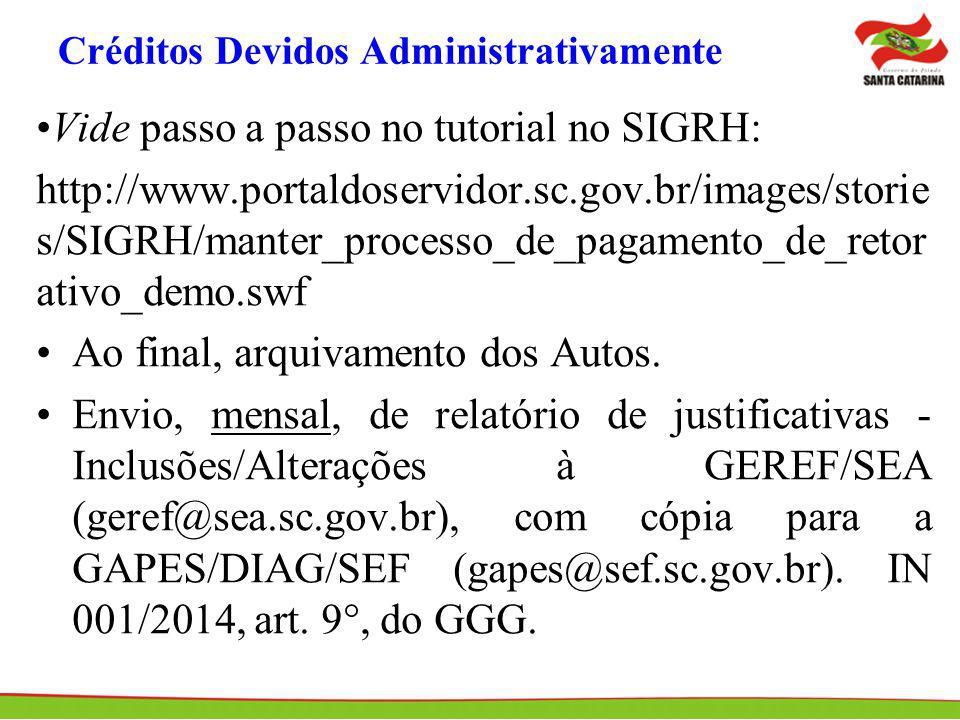 Créditos Devidos Administrativamente Vide passo a passo no tutorial no SIGRH: http://www.portaldoservidor.sc.gov.br/images/storie s/SIGRH/manter_proce