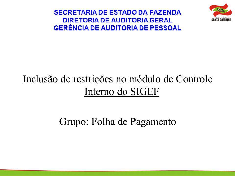 SECRETARIA DE ESTADO DA FAZENDA DIRETORIA DE AUDITORIA GERAL GERÊNCIA DE AUDITORIA DE PESSOAL Inclusão de restrições no módulo de Controle Interno do
