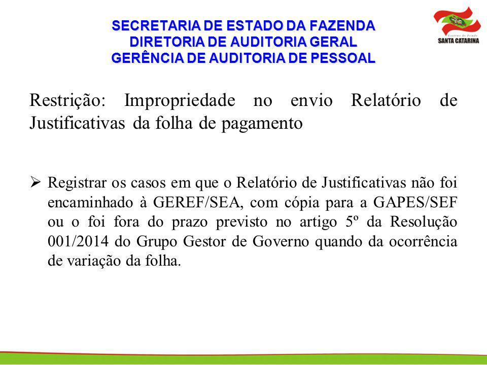 SECRETARIA DE ESTADO DA FAZENDA DIRETORIA DE AUDITORIA GERAL GERÊNCIA DE AUDITORIA DE PESSOAL Restrição: Impropriedade no envio Relatório de Justifica