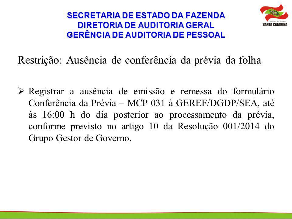 Restrição: Ausência de conferência da prévia da folha Registrar a ausência de emissão e remessa do formulário Conferência da Prévia – MCP 031 à GEREF/