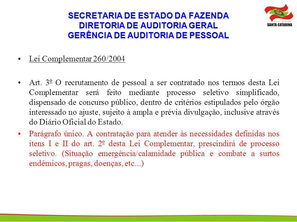 SECRETARIA DE ESTADO DA FAZENDA DIRETORIA DE AUDITORIA GERAL GERÊNCIA DE AUDITORIA DE PESSOAL Lei Complementar 260/2004 Art. 3º O recrutamento de pess