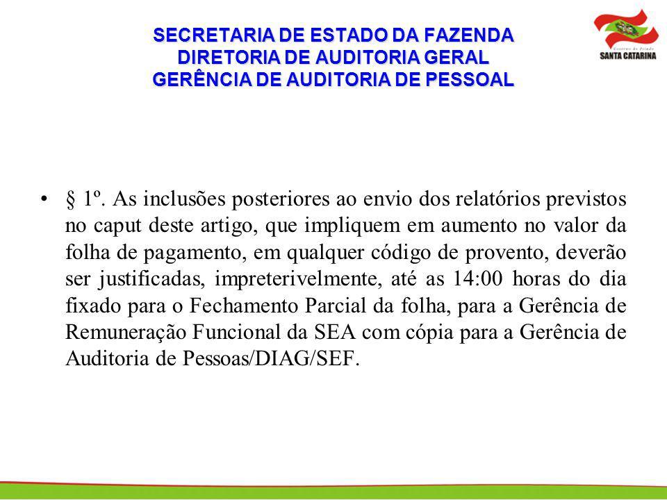 SECRETARIA DE ESTADO DA FAZENDA DIRETORIA DE AUDITORIA GERAL GERÊNCIA DE AUDITORIA DE PESSOAL § 1º. As inclusões posteriores ao envio dos relatórios p