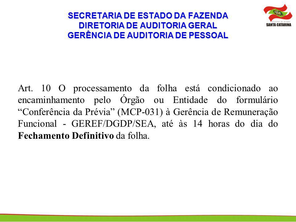 SECRETARIA DE ESTADO DA FAZENDA DIRETORIA DE AUDITORIA GERAL GERÊNCIA DE AUDITORIA DE PESSOAL Art. 10 O processamento da folha está condicionado ao en
