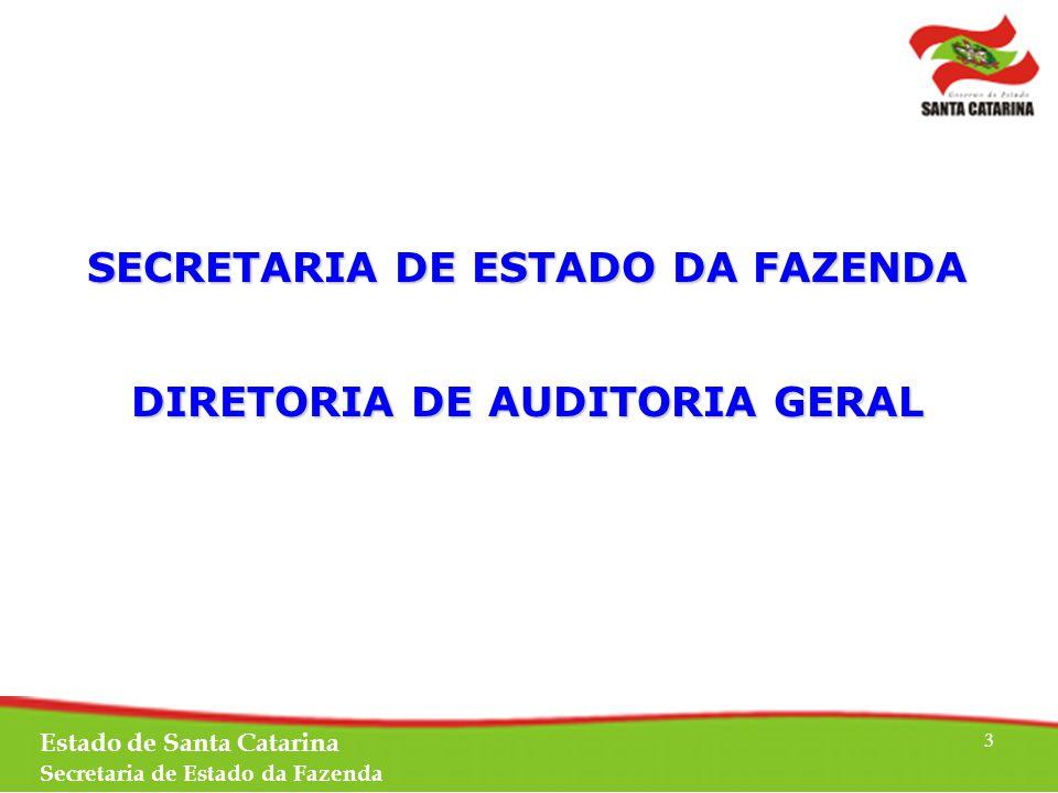 Estado de Santa Catarina Secretaria de Estado da Fazenda 3 SECRETARIA DE ESTADO DA FAZENDA DIRETORIA DE AUDITORIA GERAL
