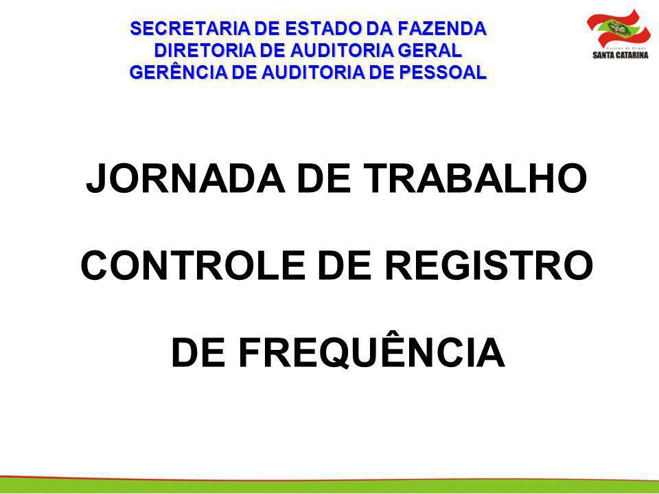 SECRETARIA DE ESTADO DA FAZENDA DIRETORIA DE AUDITORIA GERAL GERÊNCIA DE AUDITORIA DE PESSOAL JORNADA DE TRABALHO CONTROLE DE REGISTRO DE FREQUÊNCIA