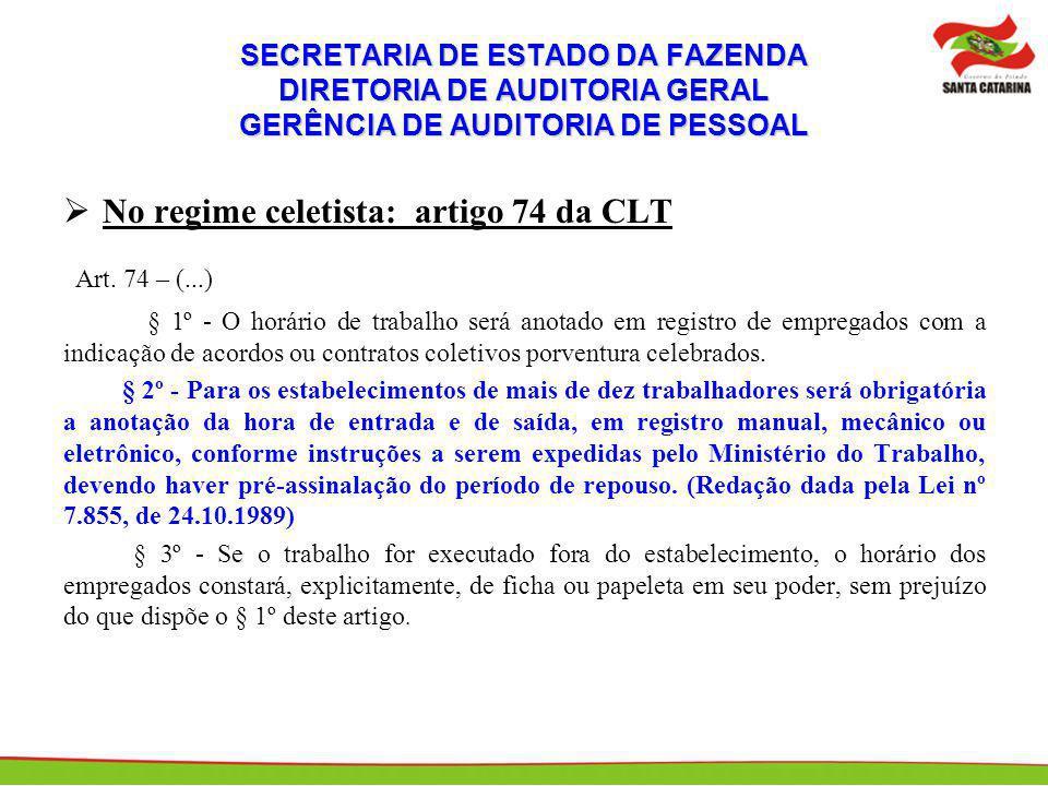 SECRETARIA DE ESTADO DA FAZENDA DIRETORIA DE AUDITORIA GERAL GERÊNCIA DE AUDITORIA DE PESSOAL No regime celetista: artigo 74 da CLT Art. 74 – (...) §