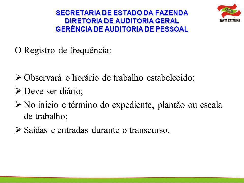 SECRETARIA DE ESTADO DA FAZENDA DIRETORIA DE AUDITORIA GERAL GERÊNCIA DE AUDITORIA DE PESSOAL O Registro de frequência: Observará o horário de trabalh
