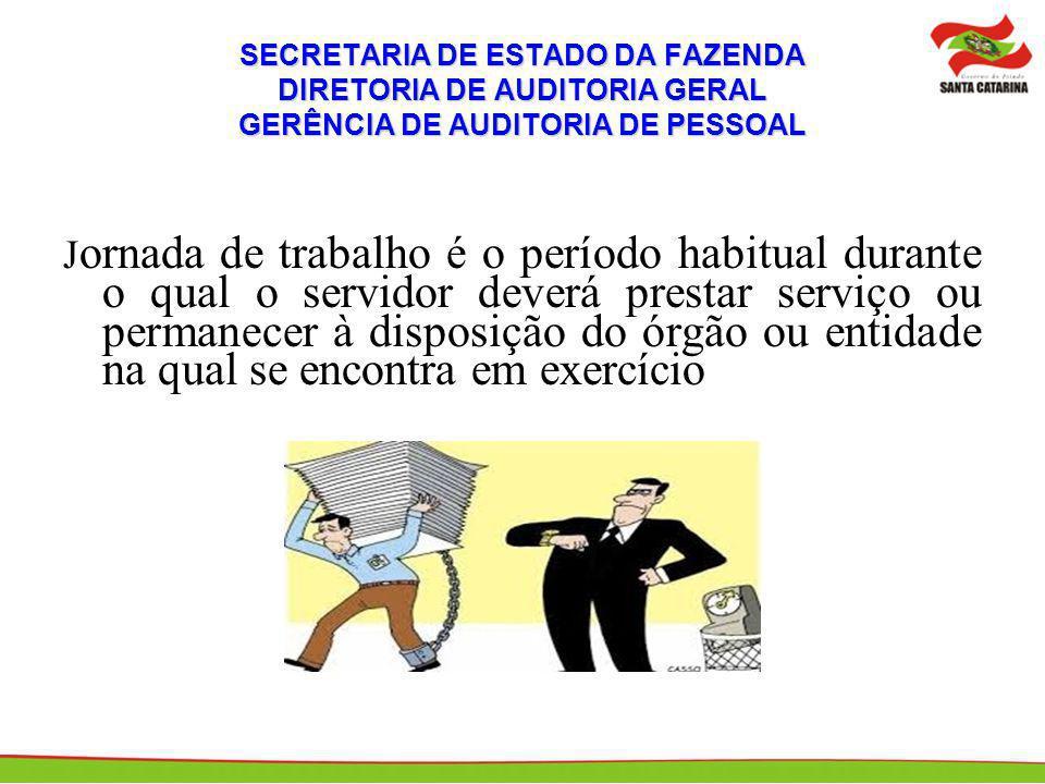 SECRETARIA DE ESTADO DA FAZENDA DIRETORIA DE AUDITORIA GERAL GERÊNCIA DE AUDITORIA DE PESSOAL J ornada de trabalho é o período habitual durante o qual