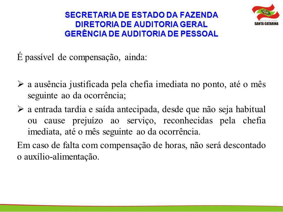 SECRETARIA DE ESTADO DA FAZENDA DIRETORIA DE AUDITORIA GERAL GERÊNCIA DE AUDITORIA DE PESSOAL É passível de compensação, ainda: a ausência justificada
