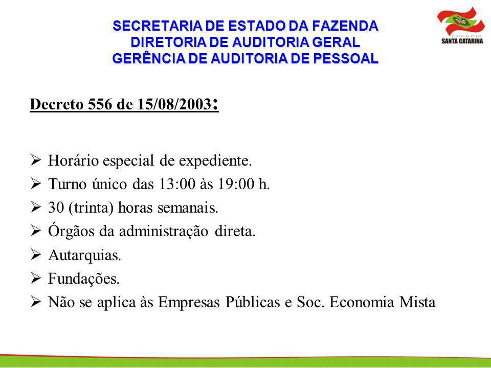 SECRETARIA DE ESTADO DA FAZENDA DIRETORIA DE AUDITORIA GERAL GERÊNCIA DE AUDITORIA DE PESSOAL Decreto 556 de 15/08/2003 : Horário especial de expedien
