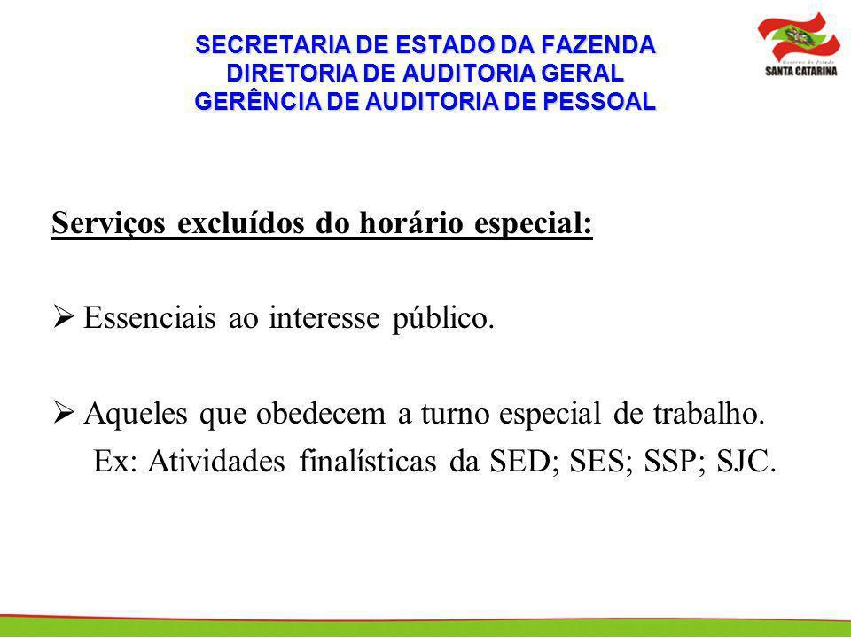 SECRETARIA DE ESTADO DA FAZENDA DIRETORIA DE AUDITORIA GERAL GERÊNCIA DE AUDITORIA DE PESSOAL Serviços excluídos do horário especial: Essenciais ao in