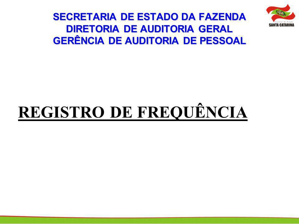 SECRETARIA DE ESTADO DA FAZENDA DIRETORIA DE AUDITORIA GERAL GERÊNCIA DE AUDITORIA DE PESSOAL REGISTRO DE FREQUÊNCIA