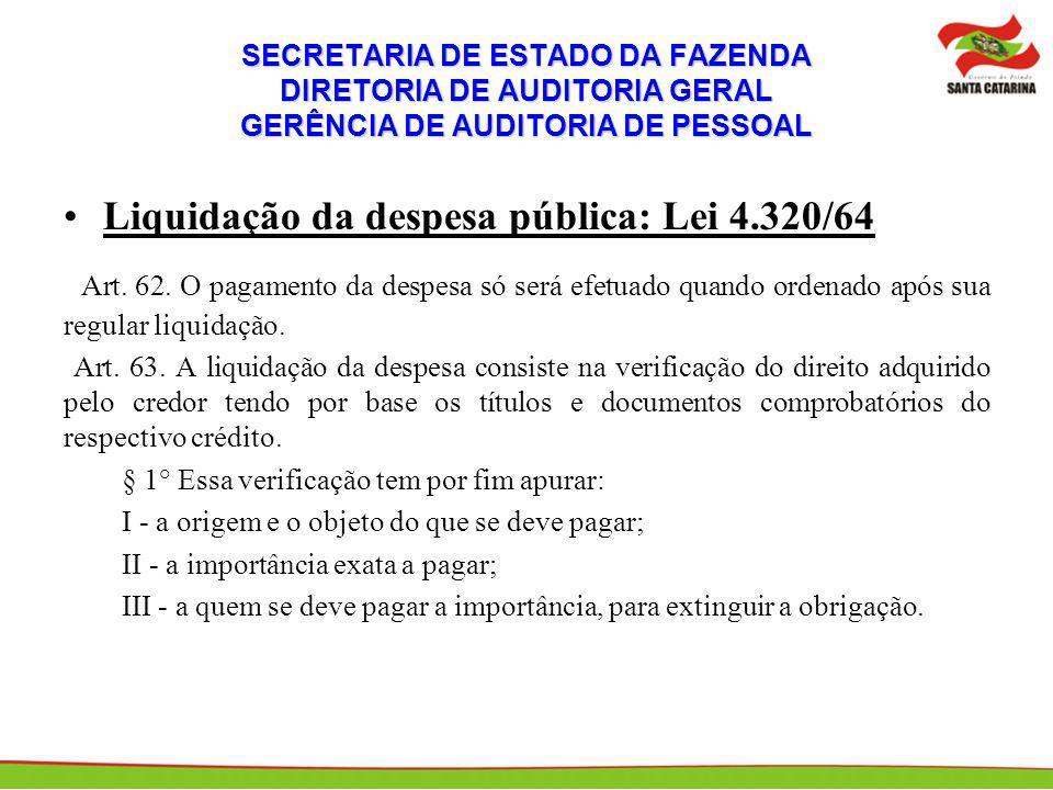SECRETARIA DE ESTADO DA FAZENDA DIRETORIA DE AUDITORIA GERAL GERÊNCIA DE AUDITORIA DE PESSOAL Liquidação da despesa pública: Lei 4.320/64 Art. 62. O p