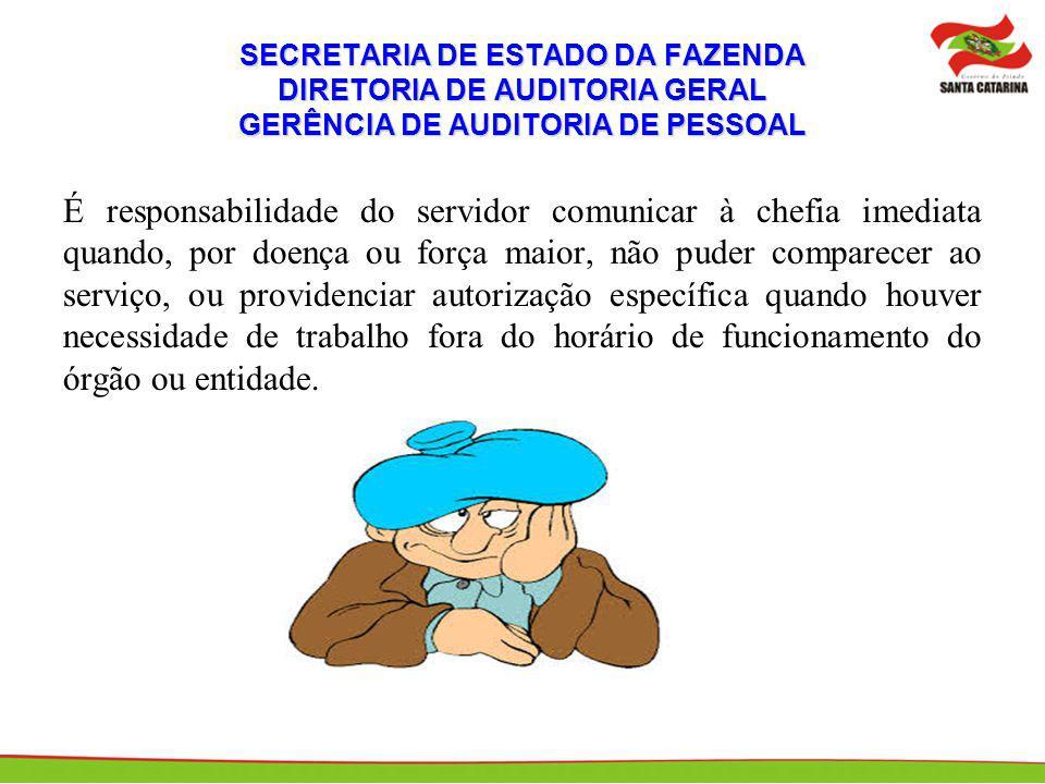 SECRETARIA DE ESTADO DA FAZENDA DIRETORIA DE AUDITORIA GERAL GERÊNCIA DE AUDITORIA DE PESSOAL É responsabilidade do servidor comunicar à chefia imedia