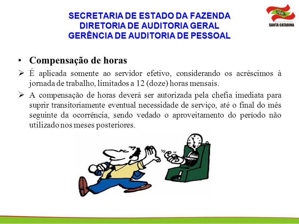 SECRETARIA DE ESTADO DA FAZENDA DIRETORIA DE AUDITORIA GERAL GERÊNCIA DE AUDITORIA DE PESSOAL Compensação de horas É aplicada somente ao servidor efet
