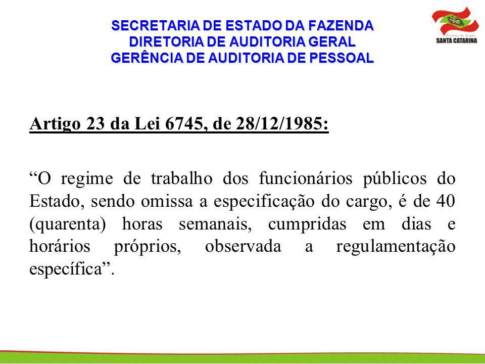 SECRETARIA DE ESTADO DA FAZENDA DIRETORIA DE AUDITORIA GERAL GERÊNCIA DE AUDITORIA DE PESSOAL Artigo 23 da Lei 6745, de 28/12/1985: O regime de trabal