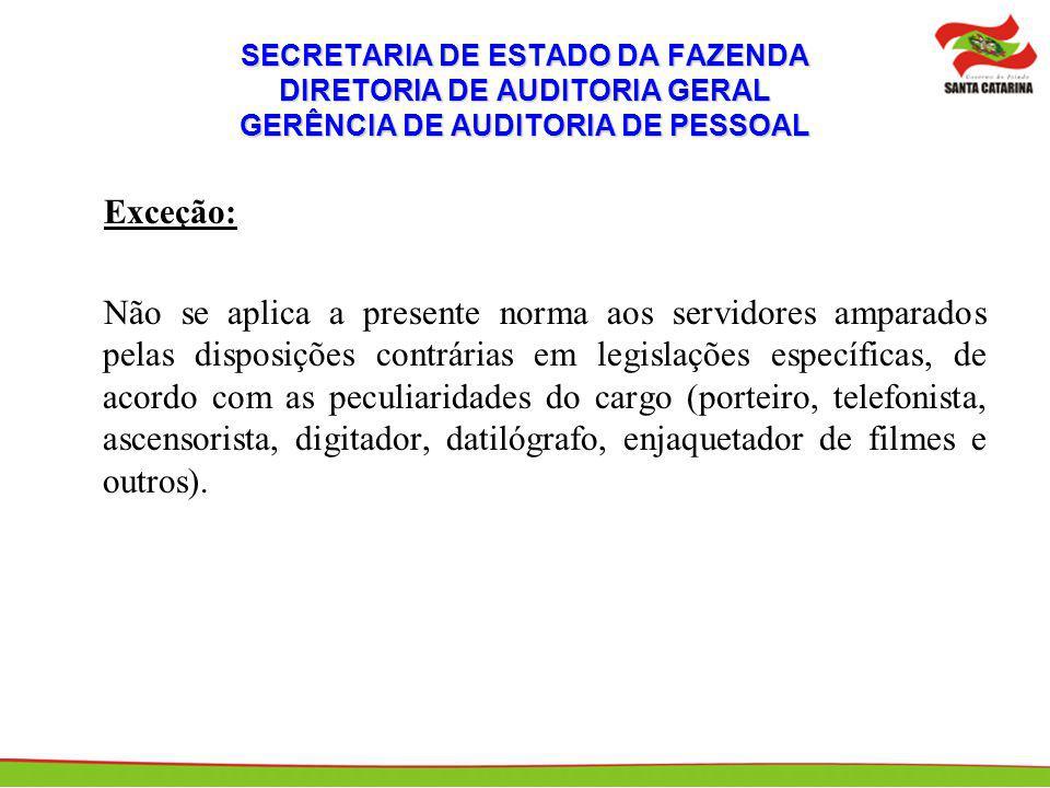 SECRETARIA DE ESTADO DA FAZENDA DIRETORIA DE AUDITORIA GERAL GERÊNCIA DE AUDITORIA DE PESSOAL Exceção: Não se aplica a presente norma aos servidores a