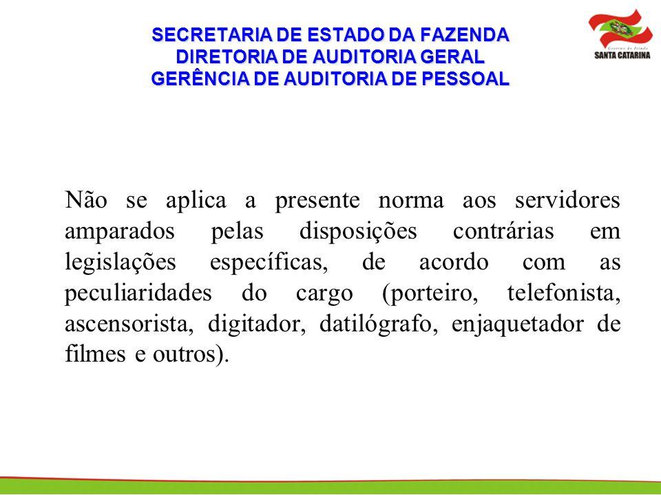 SECRETARIA DE ESTADO DA FAZENDA DIRETORIA DE AUDITORIA GERAL GERÊNCIA DE AUDITORIA DE PESSOAL Decreto 556 de 15/08/2003 : Horário especial de expediente.