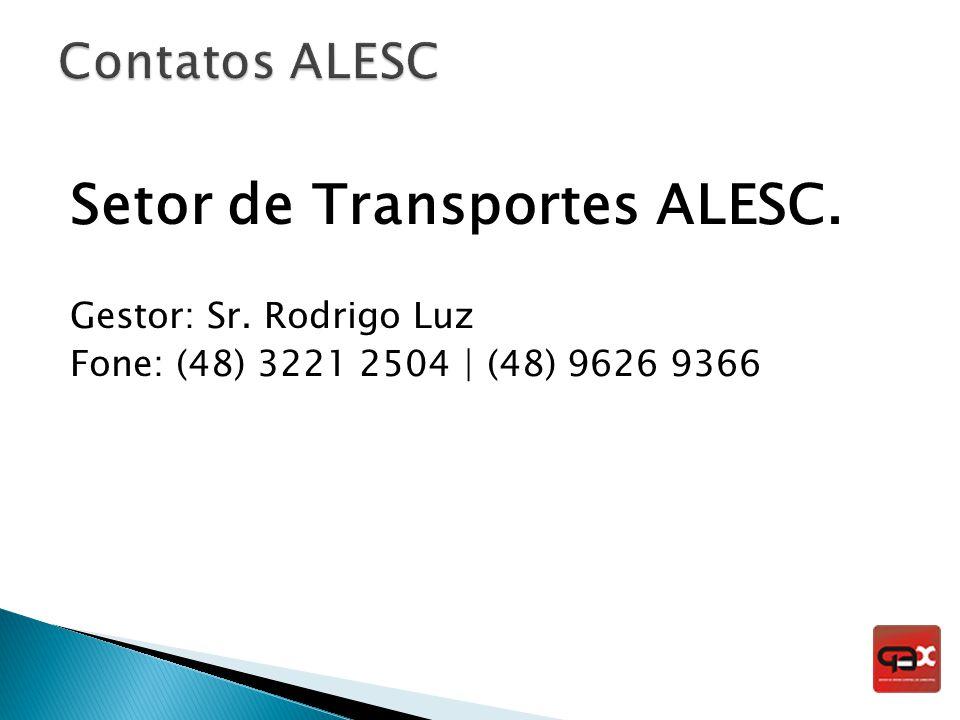 Setor de Transportes ALESC. Gestor: Sr. Rodrigo Luz Fone: (48) 3221 2504 | (48) 9626 9366