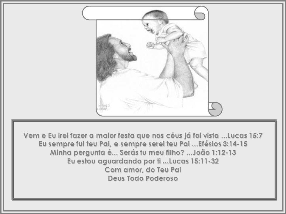 E para dizer que não estou contando teus pecados...2 Corintios 5:18-19 Jesus morreu para que tu e Eu, então, pudéssemos nos reconciliar...2 Corintios 5:18-19 Sua morte foi a minha expressão suprema de amor por ti...1 João 4:10 Eu desisti de tudo que amava para poder ganhar o teu amor...Romanos 8:31-32 Se receberes o presente de meu filho Jesus, recebes-me a mim...1 João 2:23 Então, nada irá te separar de meu amor novamente...Romanos 8:38-39
