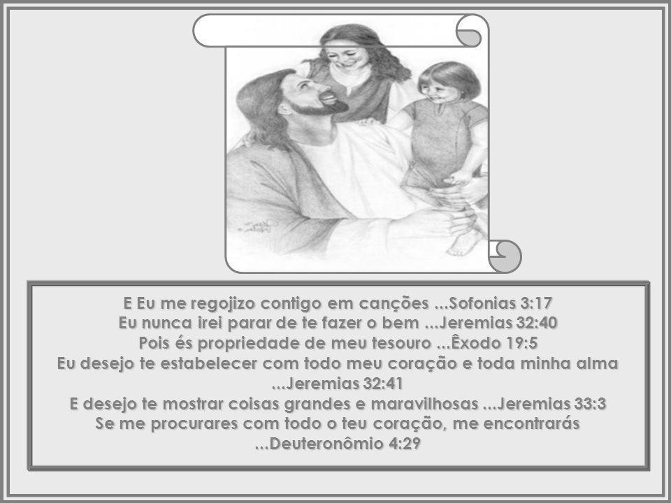 Pois sou Eu, o Pai Perfeito...Mateus 5:48 Cada bom presente que recebes vem de minha mão...Tiago 1:17 Pois sou aquele que provê e supre todas as tuas necessidades...Mateus 6:31-33 Meu plano para teu futuro foi, desde sempre, preenchido com esperança...Jeremias 29:11 Pois Eu te amo com todo eterno amor...Jeremias 31:3 Meus pensamentos para contigo são incontáveis, como a areia da praia...Salmos 139:17-18