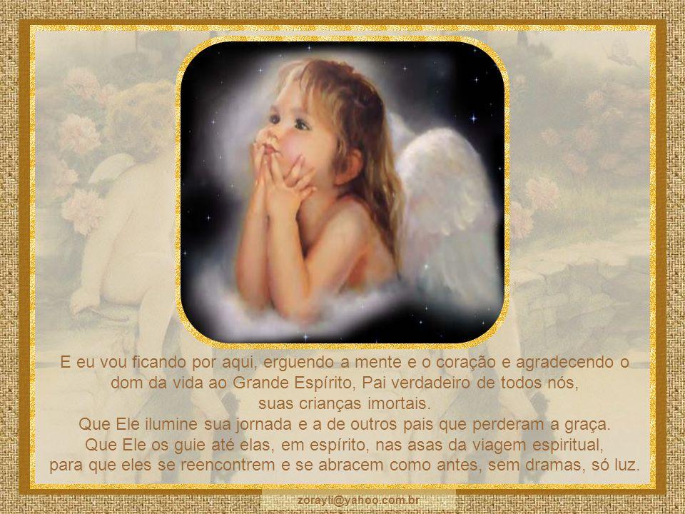 A vida é maior! E, lá do céu, elas gostariam de ver o pai feliz, como sempre. Não há luto quando há discernimento. Não há drama quando o amor é maior!