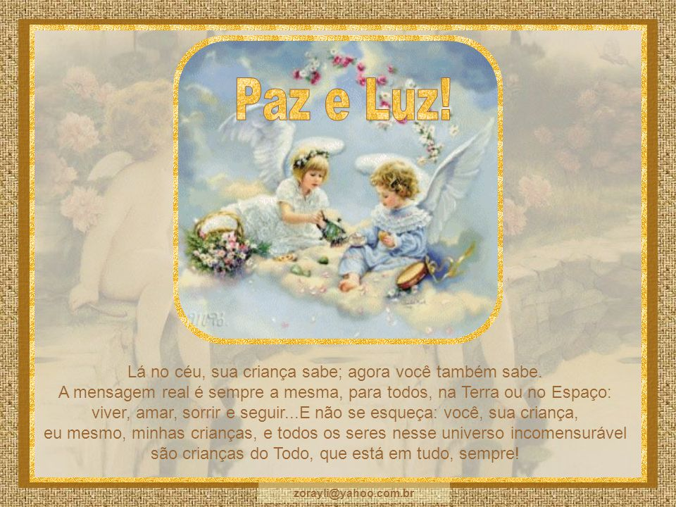 E eu vou ficando por aqui, erguendo a mente e o coração e agradecendo o dom da vida ao Grande Espírito, Pai verdadeiro de todos nós, suas crianças imo