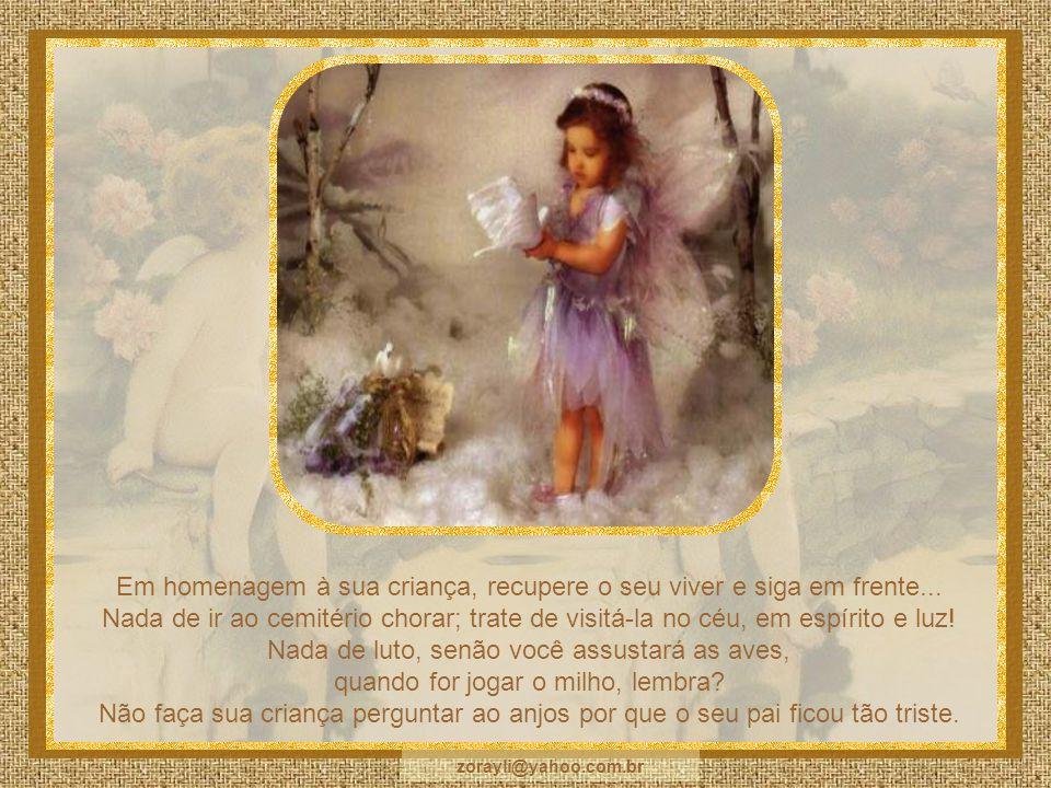 Recupere a graça, em homenagem à criança que você tanto ama. Lá no céu vão dizer para ela que você está bem; os anjos também o conhecem. E, durante o