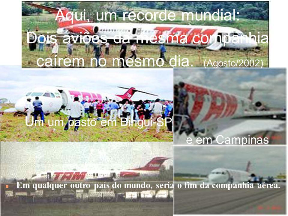Aqui, um recorde mundial: Dois aviões da mesma companhia caírem no mesmo dia.