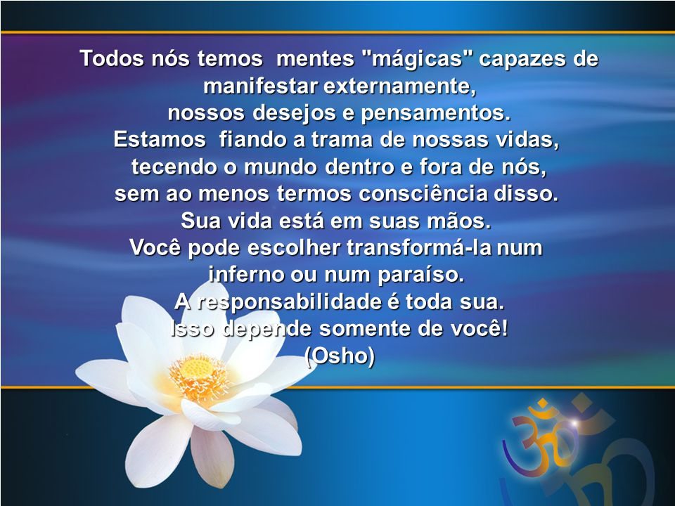 Todos nós temos mentes mágicas capazes de manifestar externamente, manifestar externamente, nossos desejos e pensamentos.