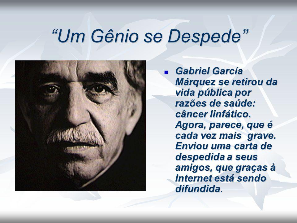 Um Gênio se Despede Gabriel García Márquez se retirou da vida pública por razões de saúde: câncer linfático. Agora, parece, que é cada vez mais grave.