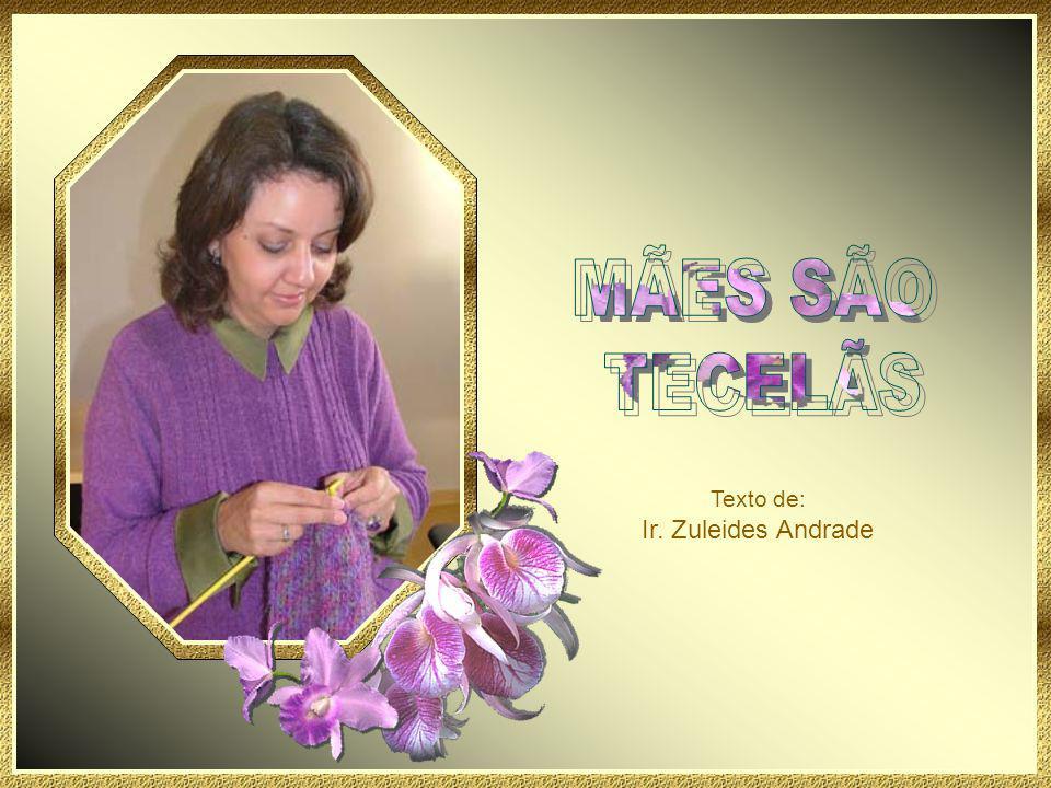 Mães são tecelãs longamente testadas.