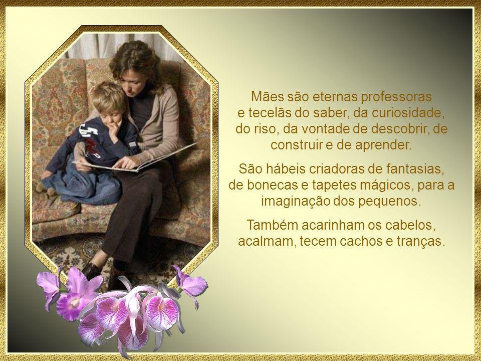 Mães são tecelãs de mãos ágeis e ternas, extensões do coração materno de Deus, que se tornam perenes, entregando novelos e retalhos para que outras pessoas, outras mulheres continuem a sua arte.