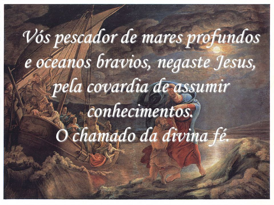 Glorioso São Pedro! Amigo. Guerreiro de Jesus. Glorioso São Pedro! Amigo. Guerreiro de Jesus. Guardião. Sacerdote. Fonte viva. Porteiro do meu viver.