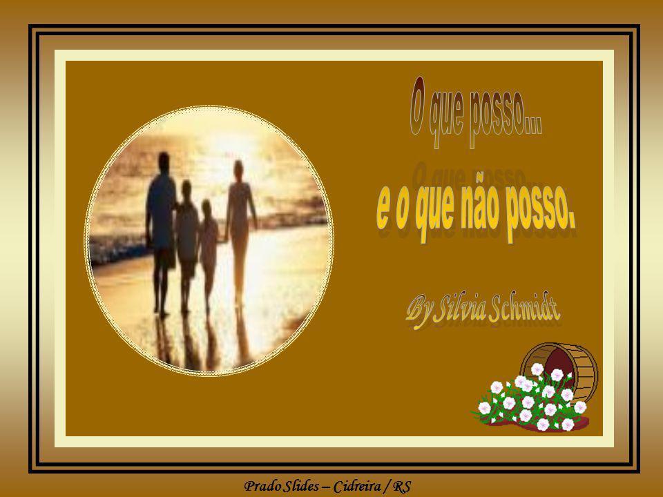 Prado Slides – Cidreira / RS Eu posso aconselhá-lo sobre amigos, mas não posso escolhê-los por você.
