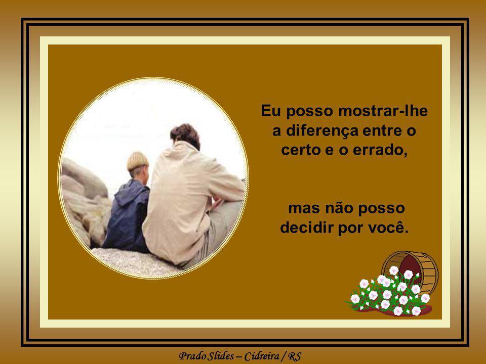 Prado Slides – Cidreira / RS Eu posso mostrar-lhe a diferença entre o certo e o errado, mas não posso decidir por você.