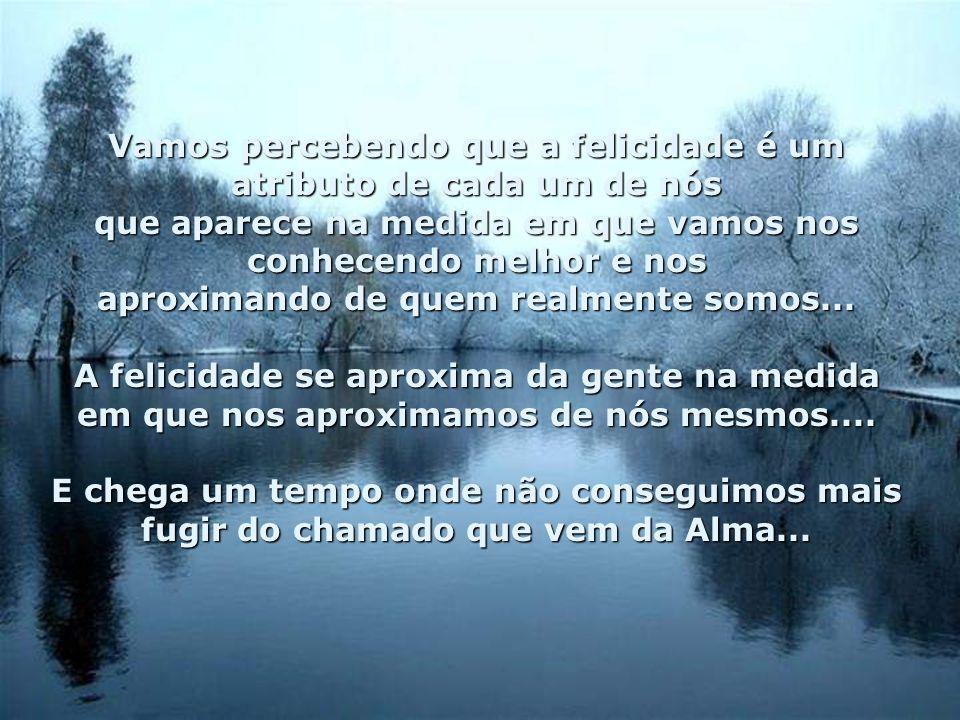 E fé para confiar nos caminhos que a Alma nos indica... Sabendo que aqui não existem os limites da nossa mente racional e que os impossíveis podem se