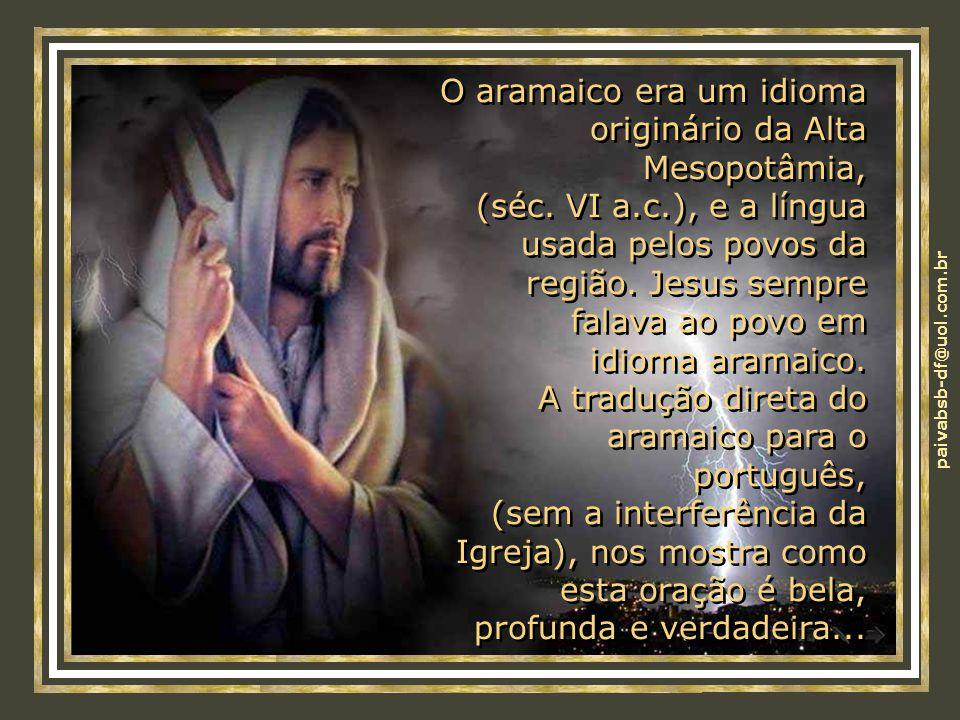 paivabsb-df@uol.com.br É desta oração (Pai Nosso em Aramaico) que derivou a versão atual do