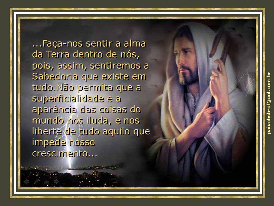 paivabsb-df@uol.com.br...Nosso EU, no mesmo passo, possa estar com o Seu, para que caminhemos como Reis e Rainhas com todas as outras criaturas. Que o